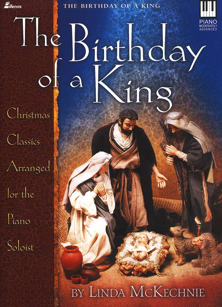The Birthday of A King: Christmas Classics Arranged for the Piano Soloist