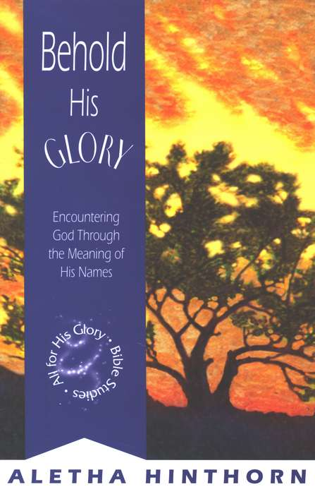 Behold His Glory: Encountering God Through the Meaning of His Names, All for His Glory Bible Studies #3