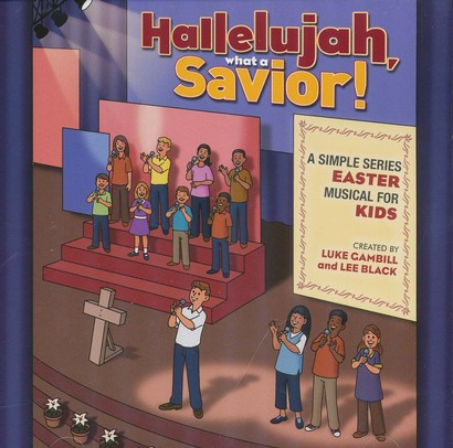 Hallelujah, What A Savior! CD: A Simple Series Easter Musical for Kids