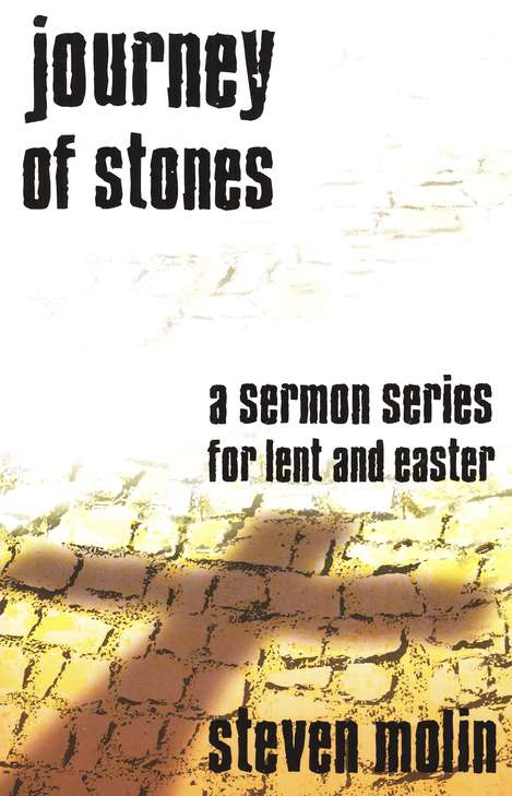 Journey Of Stones: A Sermon Series For Lent And Easter