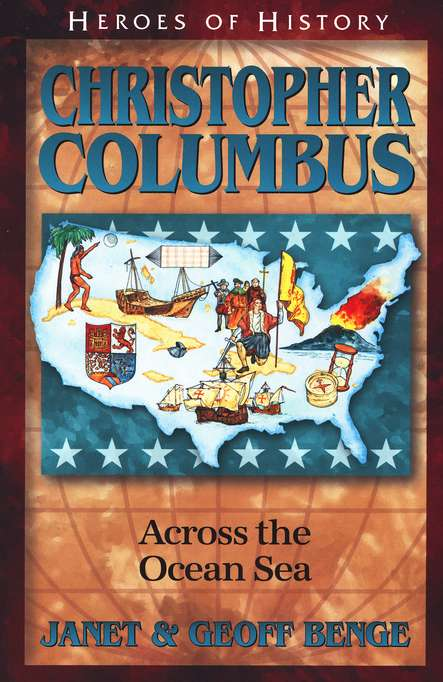 Heroes of History: Christopher Columbus, Across the Ocean Sea