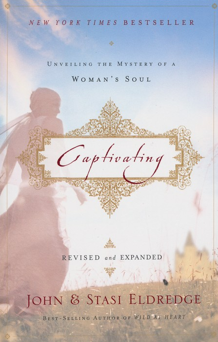 Captivating: Unveiling the Mystery of a Woman's Soul, revised and expanded