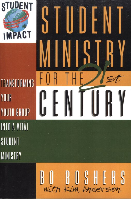 Student Ministry for the 21st Century: Transforming Your Youth Group into a Vital Student Ministry
