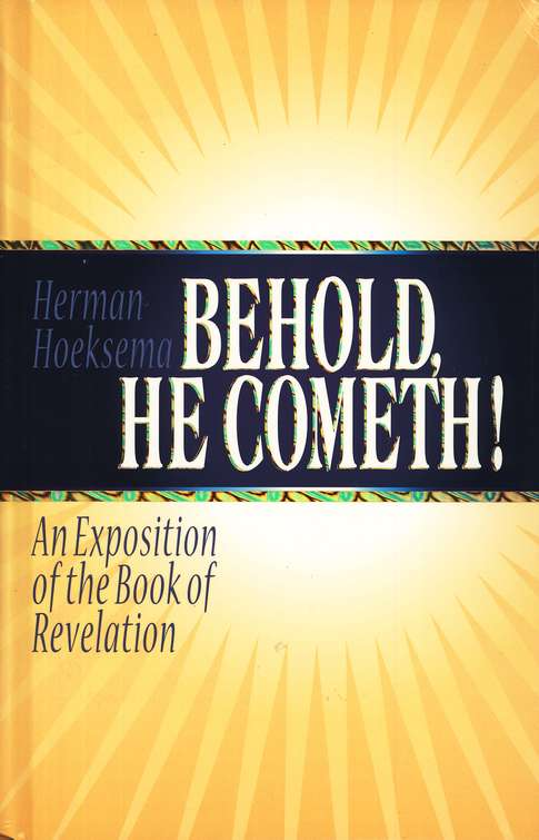 Behold, He Cometh: An Exposition of the Book of Revelation