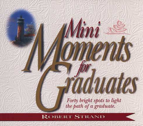 Mini-Moments for Graduates: Forty Bright Spots to  Light the Path of a Graduate