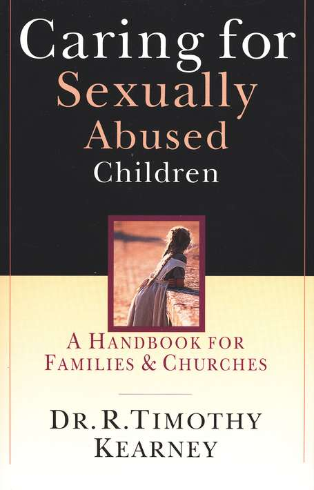 Caring for Sexually Abused Children: A Handbook for Families & Churches