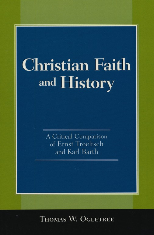 Christian Faith and History: A Critical Comparison of Ernst Troeltsch and Karl Barth