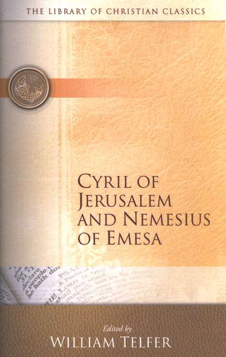Library of Christian Classics - Cyril of Jerusalem and Nemesius of Emesa