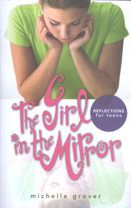 The Girl in the Mirror: Reflections for Teens