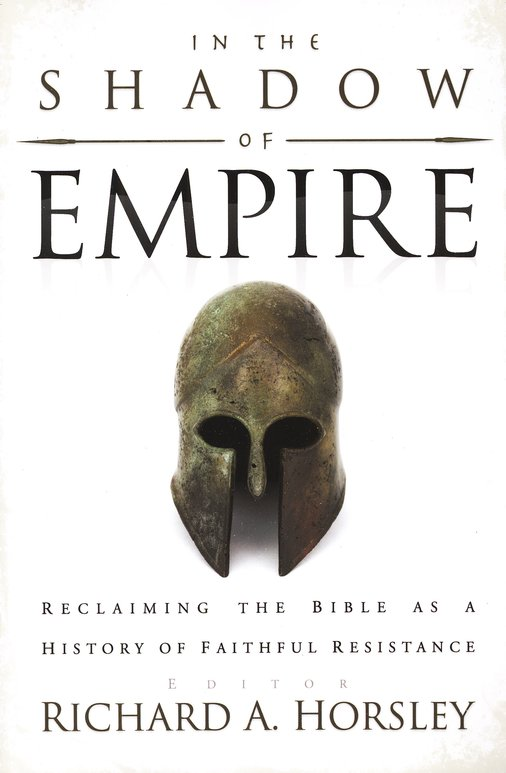 In the Shadow of Empire: Reclaiming the Bible as a History of Faithful Resistance