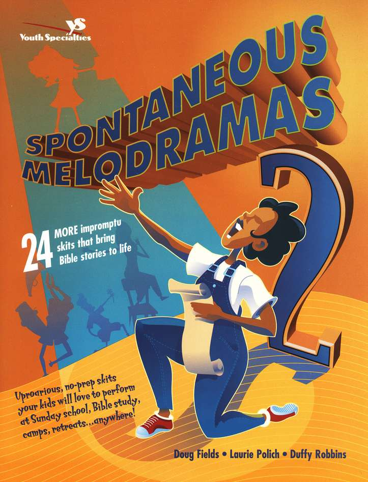 Spontaneous Melodramas 2 - 24 More Impromptu Skits That Bring Bible Stories to Life