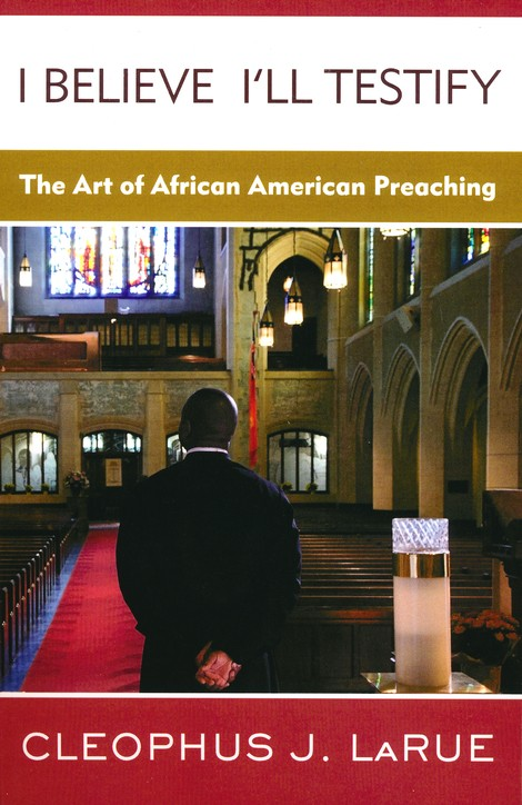 I Believe I'll Testify: The Art of African American Preaching