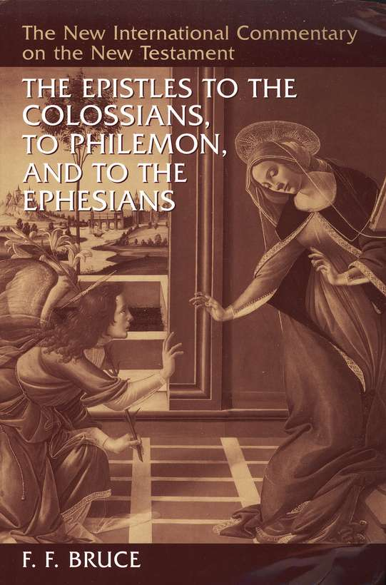 The Epistles to the Colossians, to Philemon, and to the Ephesians: The New International Commentary on the New Testament