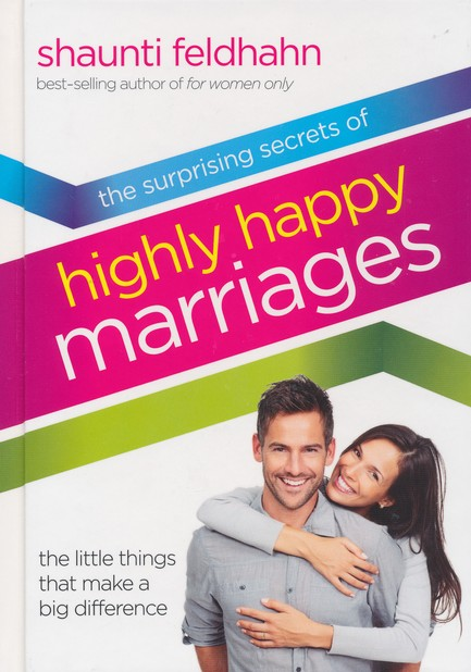 Surprising Secrets of Highly Happy Marriages: The  Little Things That Make a Big Difference