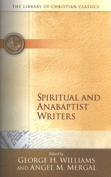 The Library of Christian Classics - Spiritual and  Anabaptists Writers