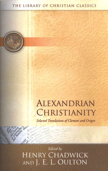 Library of Christian Classics - Alexandrian Christianity: Selected Translations of Clement and Origen