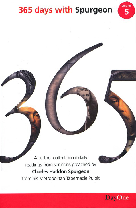365 Days with C H Spurgeon Volume 5: A Further Collection of Daily Readings from Sermons Preached by Charles Haddon Spurgeon from His Metropolitan Tabernacle Pulpit