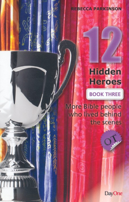 Twelve Hidden Heroes, OT: More Bible People Who Lived Behind the Scenes, Book 3