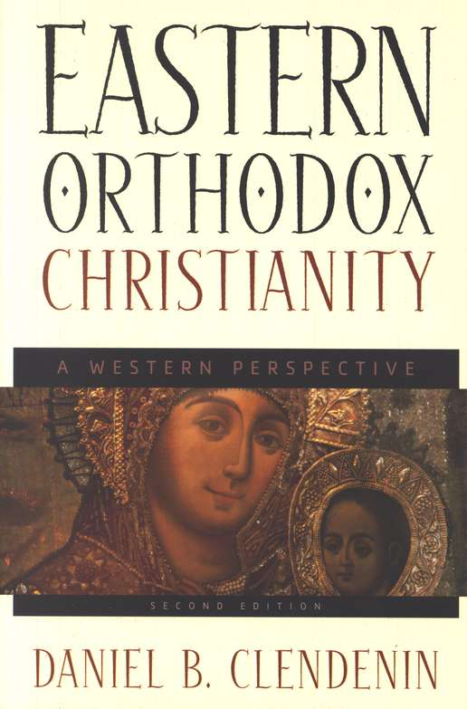 Eastern Orthodox Christianity, 2d ed.: A Western Perspective