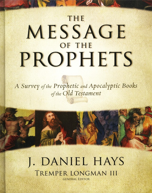 The Message of the Prophets: A Survey of the    Prophetic and Apocalyptic Books of the Old Testament