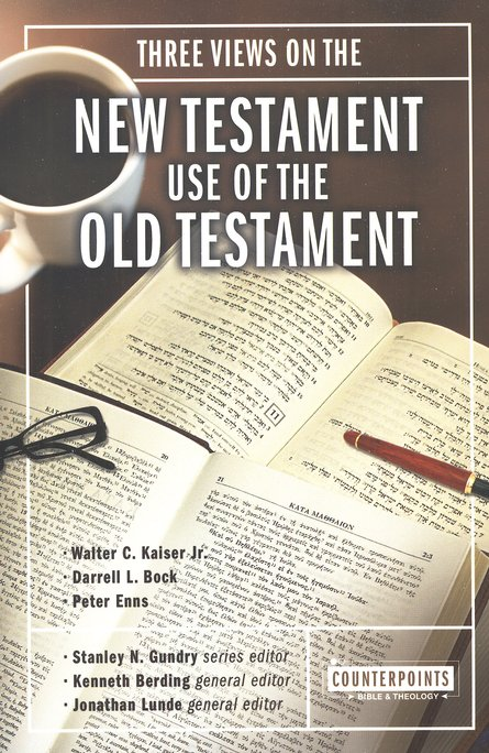 Three Views on the New Testament Use of the Old Testament