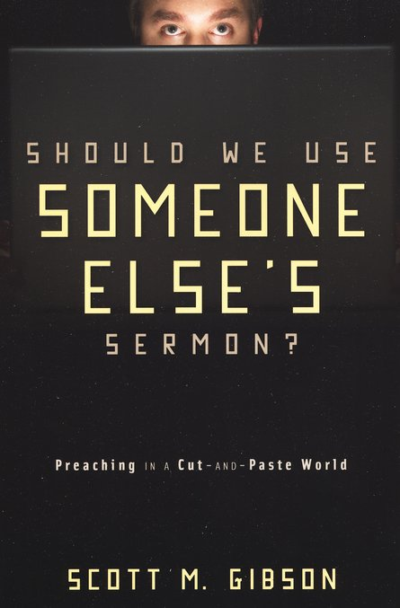 Should We Use Someone Else's Sermon? Preaching in a Cut-and-Paste World