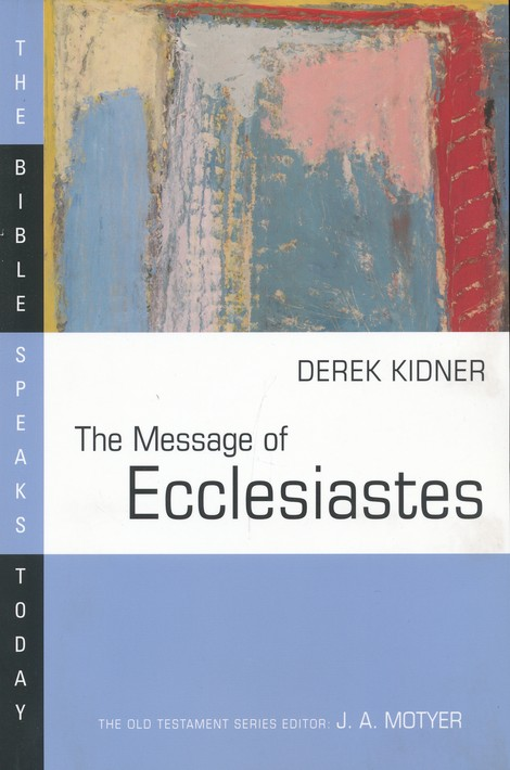The Message of Ecclesiates: The Bible Speaks Today [BST]