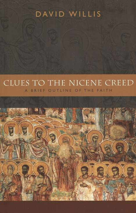 Clues to the Nicene Creed: A Brief Outline of the Faith