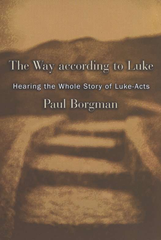 The Way According to Luke: Hearing the Whole Story of Luke-Acts