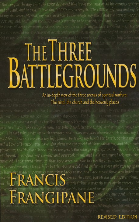 The Three Battlegrounds: An In-Depth View of the Three Arenas of Spirtual Warfare: The Mind, the Church/Heaven