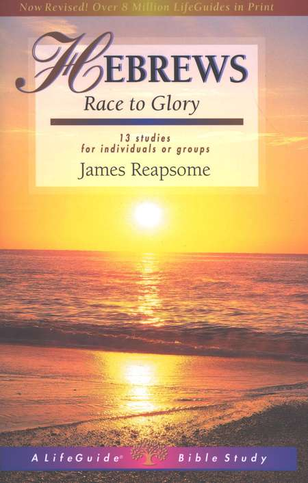 Hebrews: Race to Glory-Revised Edition LifeGuide Scripture Studies