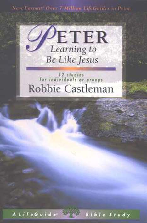 Peter: Learning to Be Like Jesus, LifeGuide Character Bible Study