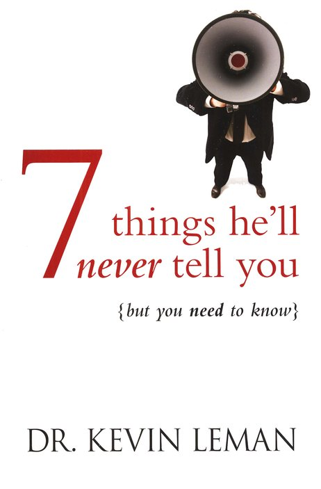 7 Things He'll Never Tell You...But You Need to Know