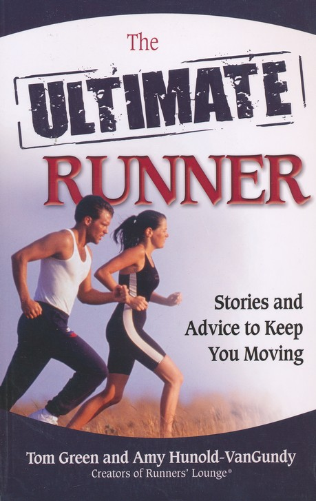 Ultimate Runner: Stories and Advice To Keep You Moving