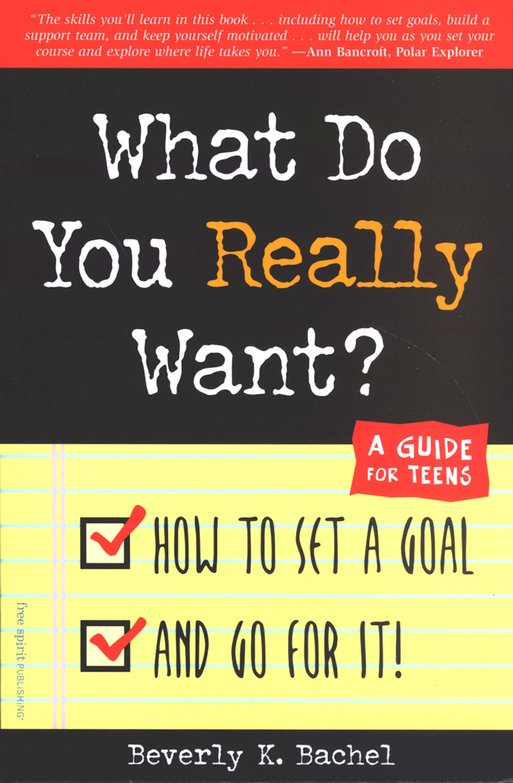 What Do You Really Want? A Guide for Teens