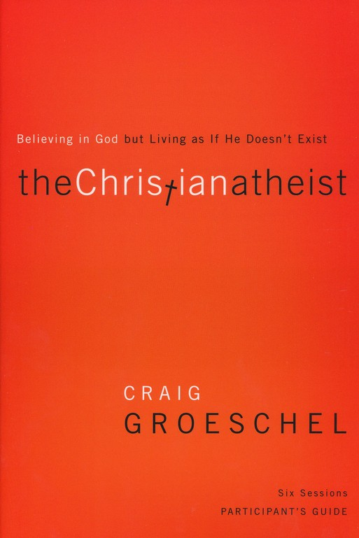 Christian Atheist Participant's Guide: Believing in God but Living as If He Doesn't Exist