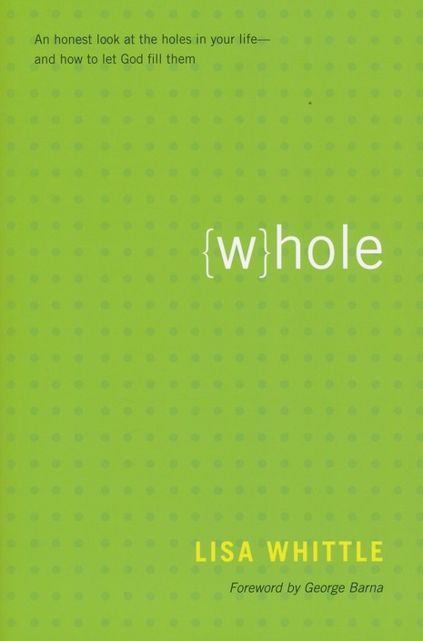 Whole: An Honest Look at the Holes in Your Life and How to Let God Fill Them