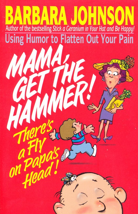 Mama, Get The Hammer! There's A Fly On Papa's Head!  Paperback