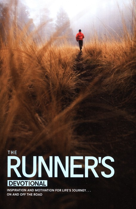The Runner's Devotional: Inspiration and Motivation for Life's Journey . . . On and Off the Road
