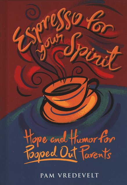 Espresso for Your Spirit: Hope and Humor for Pooped Out Parents