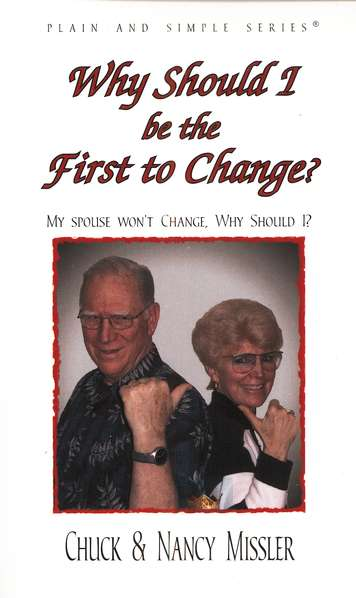 Why Should I Be the First to Change?: The Key to a  Loving Marriage
