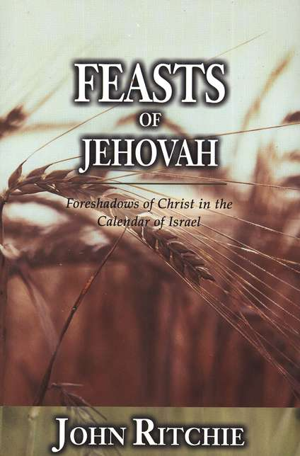 Feasts of Jehovah: Foreshadows of Christ in the Calendar of Israel