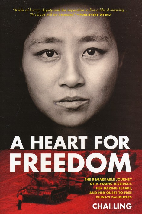 A Heart for Freedom: The Remarkable Journey of a Young Dissident, Her Daring Escape, and Her Quest