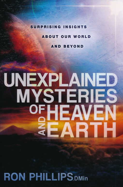 Unexplained Mysteries of Heaven and Earth: Surprising Insights About Our World and Beyond