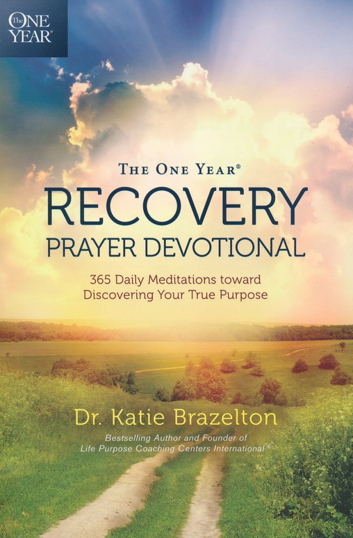 The One Year Recovery Prayer Devotional: 365 Daily Meditations toward Discovering Your True Purpose