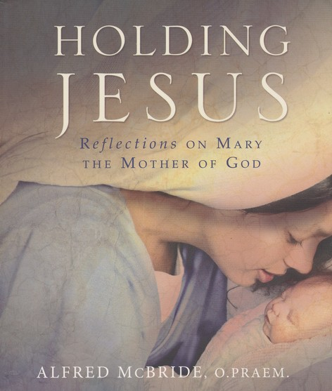Holding Jesus: Reflections on Mary, the Mother of God