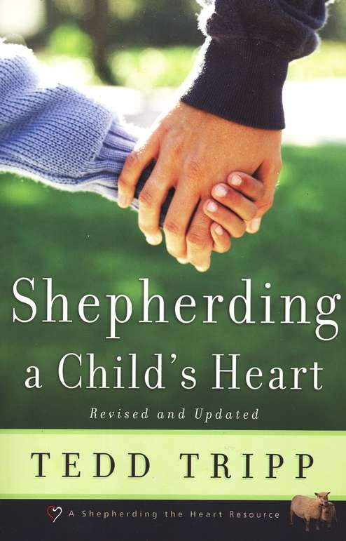 Shepherding a Child's Heart, Revised and Updated