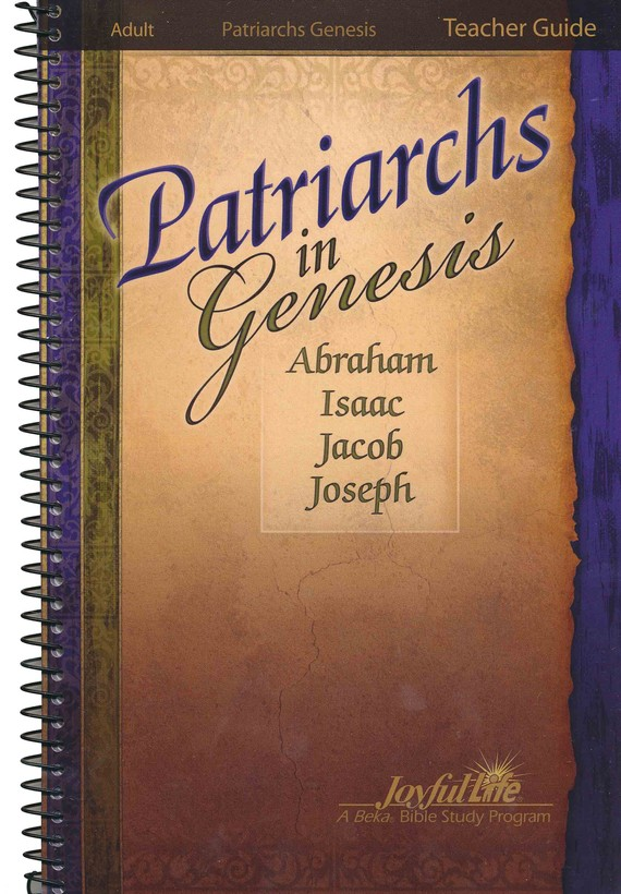 Patriarchs in Genesis: Abraham, Isaac, Jacob, Joseph Adult Bible Study Teacher Guide