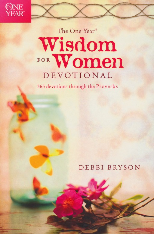 The One Year Wisdom for Women Devotional: 365 Devotions through the Proverbs