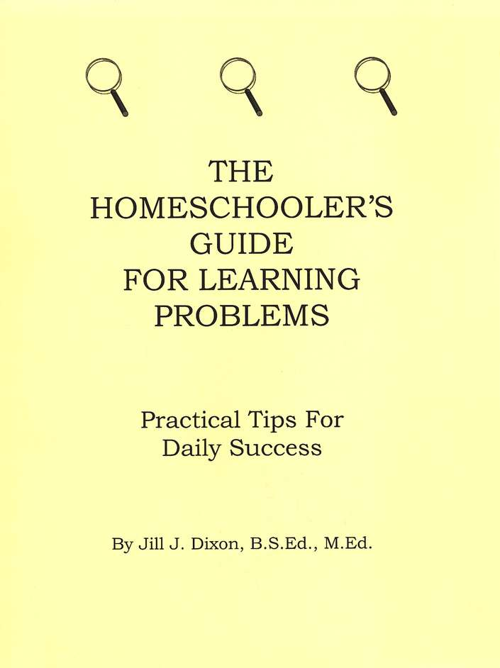 The Homeschooler's Guide for Learning Problems: Practical Tips for Daily Success